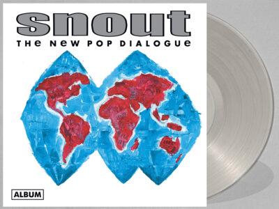 Snout - The New Pop Dialogue - vinyl clear