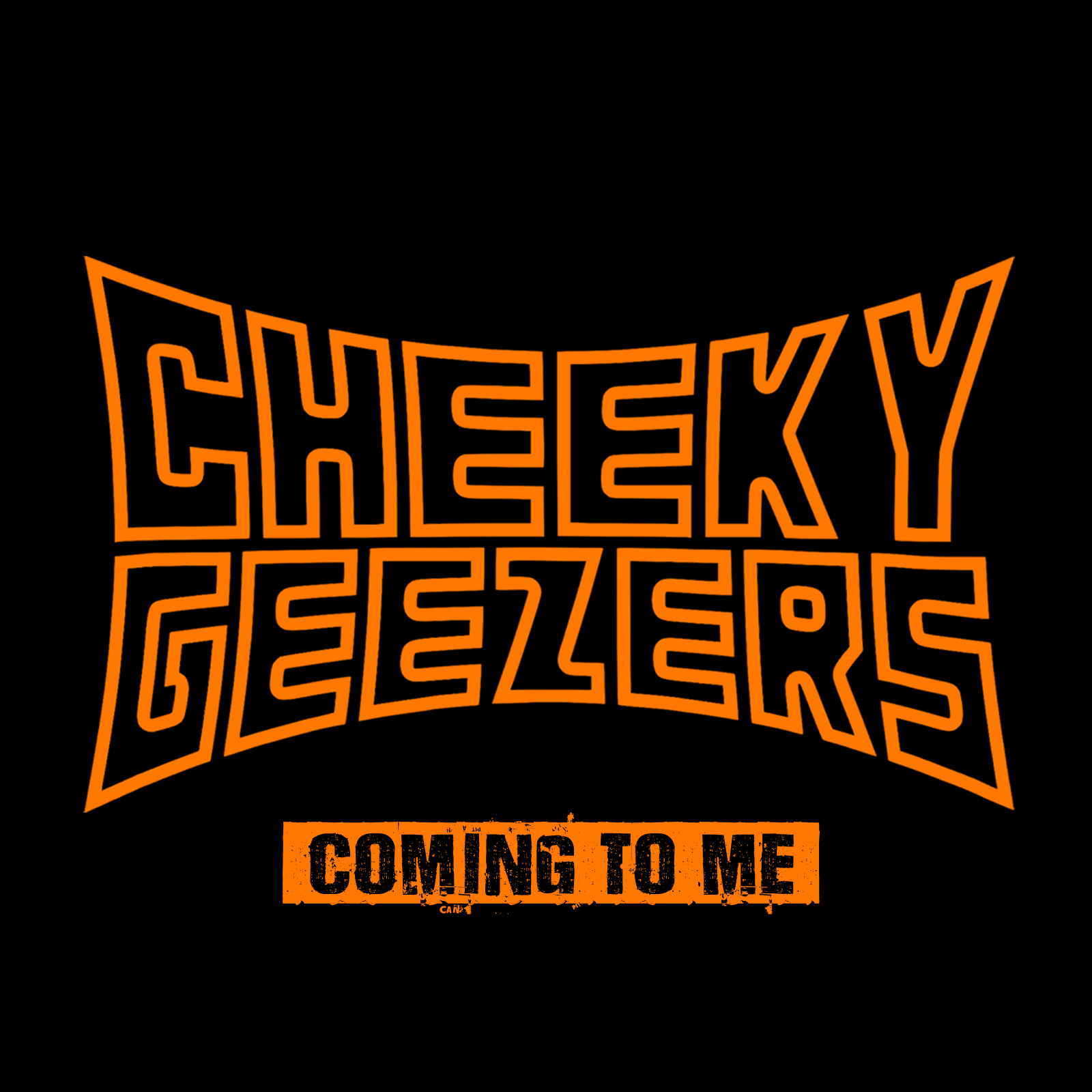 Cheeky Geezers - Coming to Me