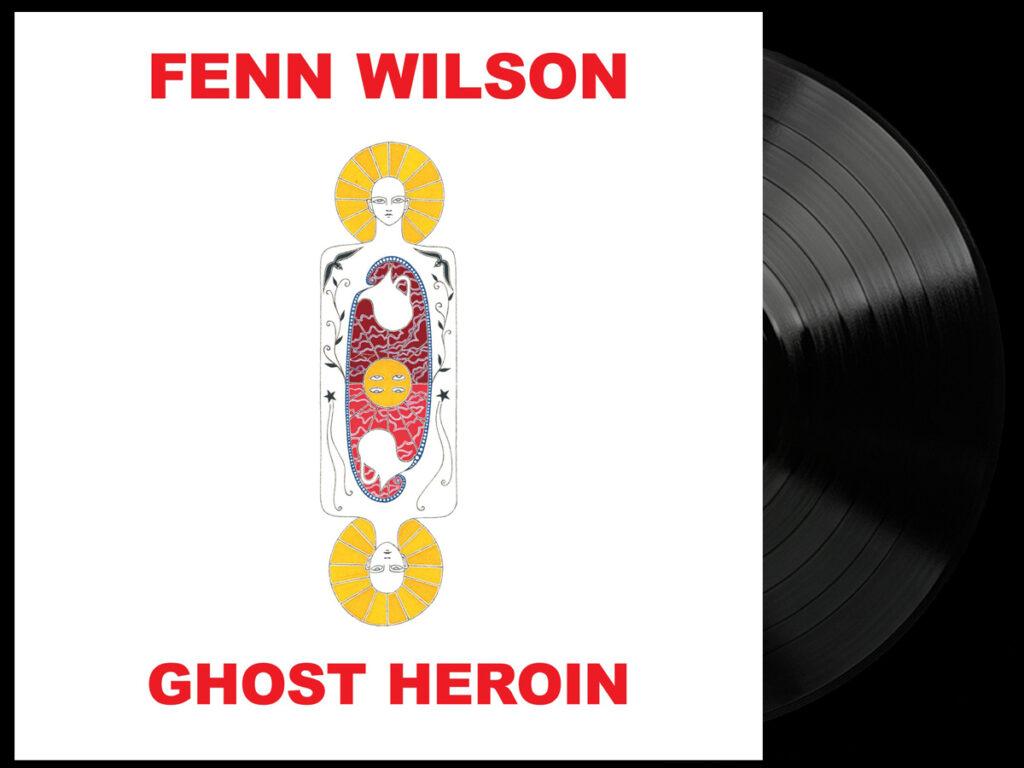Fenn Wilson - Ghost Heroin - black vinyl
