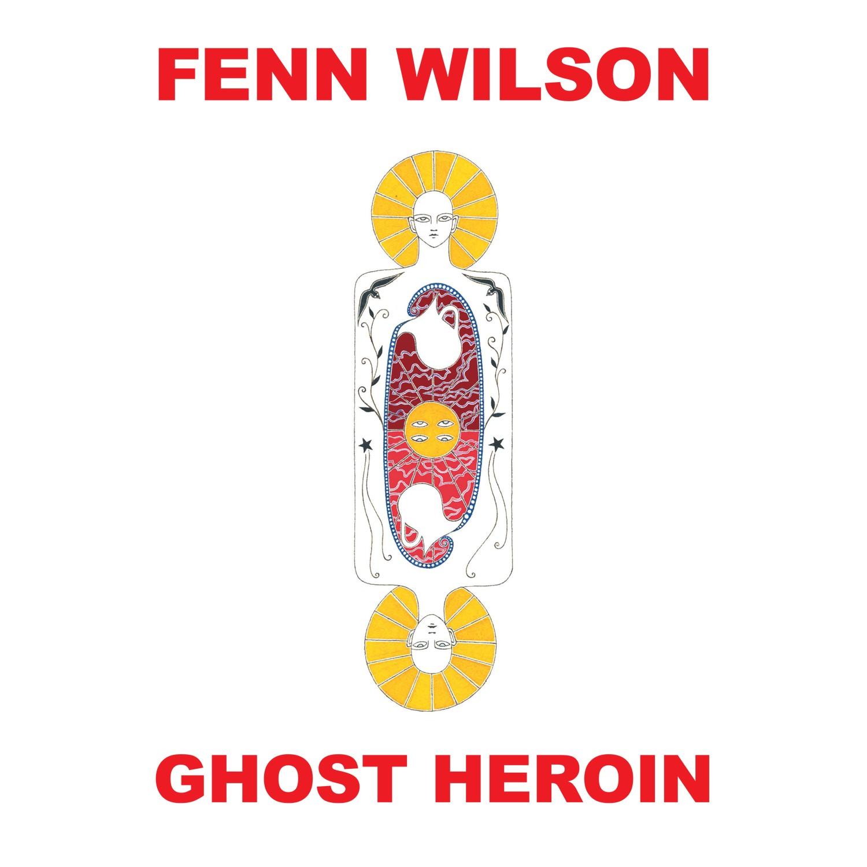 Fenn Wilson - Ghost Heroin